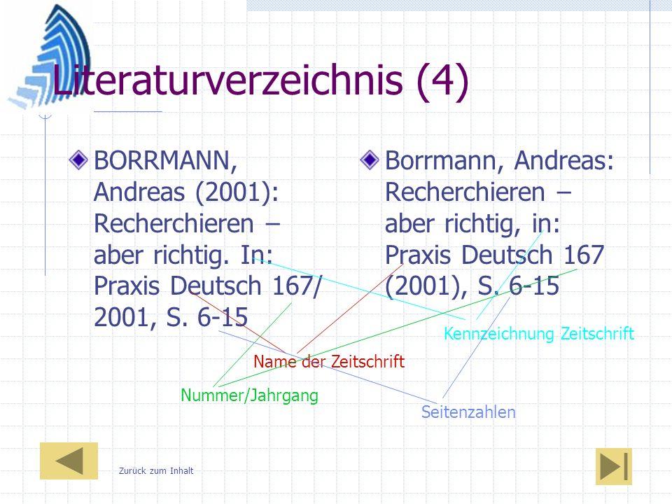 Literaturverzeichnis (4) BORRMANN, Andreas (2001): Recherchieren – aber richtig. In: Praxis Deutsch 167/ 2001, S. 6-15 Borrmann, Andreas: Recherchiere