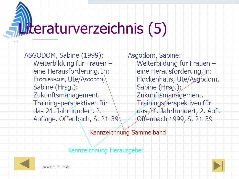Literaturverzeichnis (5) ASGODOM, Sabine (1999): Weiterbildung für Frauen – eine Herausforderung. In: F LOCKENHAUS, Ute/A SGODOM, Sabine (Hrsg.): Zuku