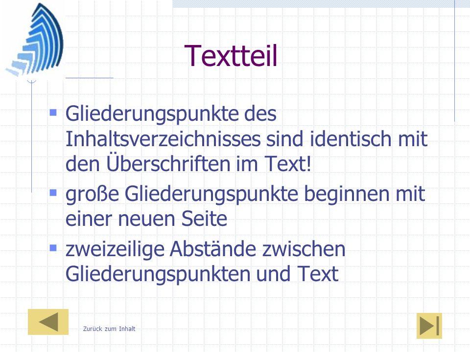 Textteil Gliederungspunkte des Inhaltsverzeichnisses sind identisch mit den Überschriften im Text! große Gliederungspunkte beginnen mit einer neuen Se
