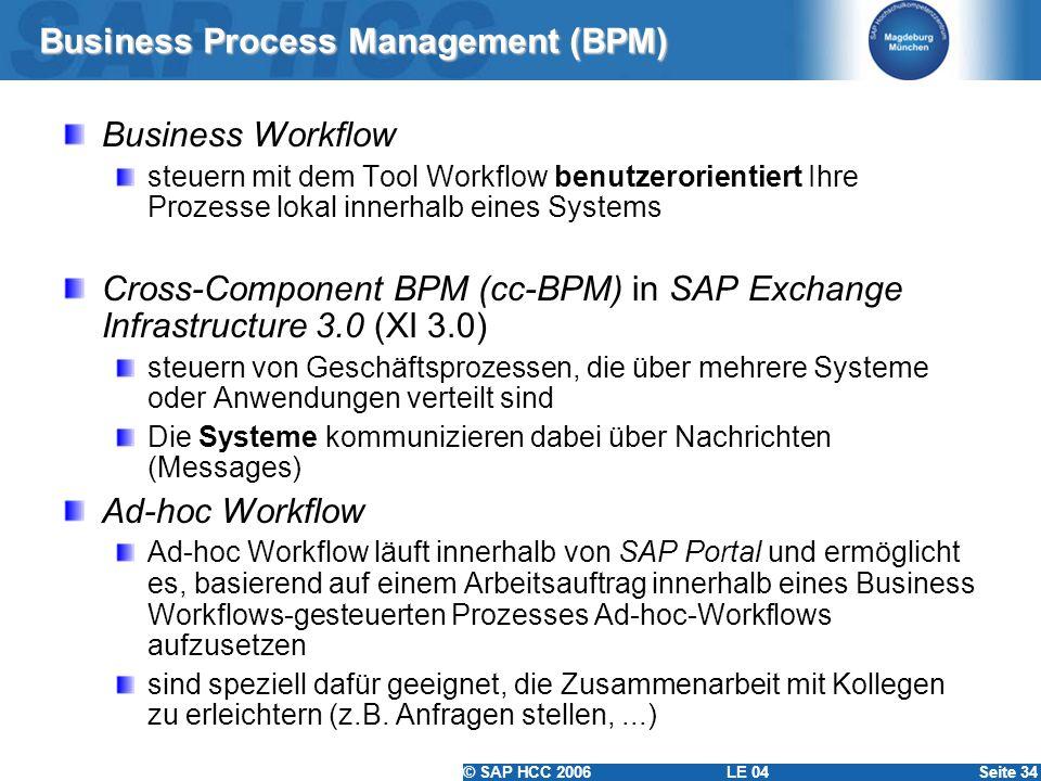 © SAP HCC 2006 LE 04Seite 34 Business Process Management (BPM) Business Workflow steuern mit dem Tool Workflow benutzerorientiert Ihre Prozesse lokal