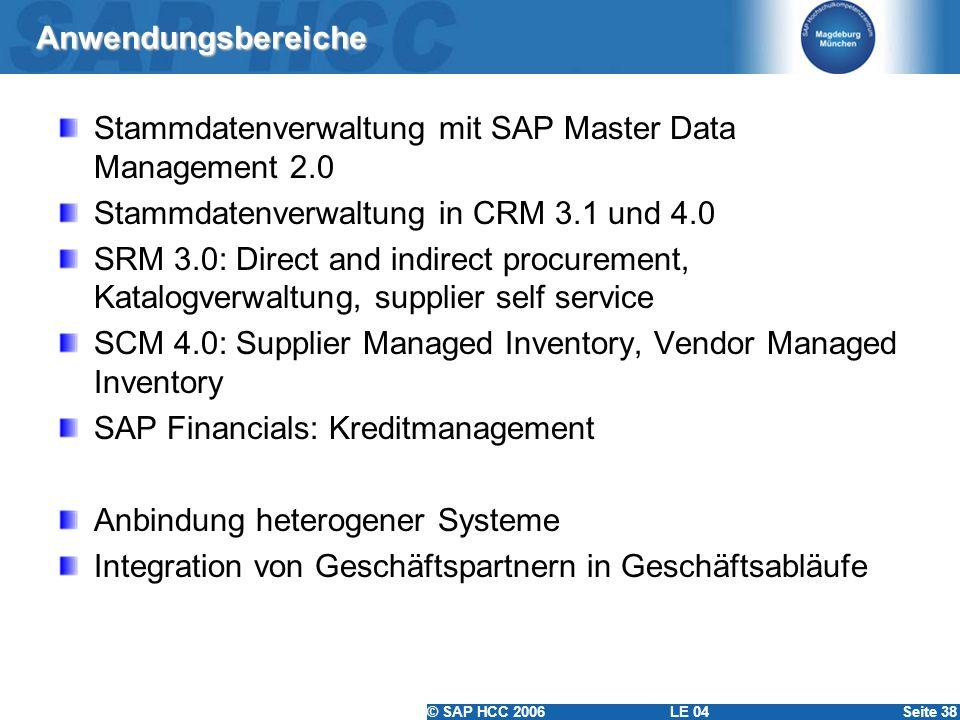 © SAP HCC 2006 LE 04Seite 38 Anwendungsbereiche Stammdatenverwaltung mit SAP Master Data Management 2.0 Stammdatenverwaltung in CRM 3.1 und 4.0 SRM 3.