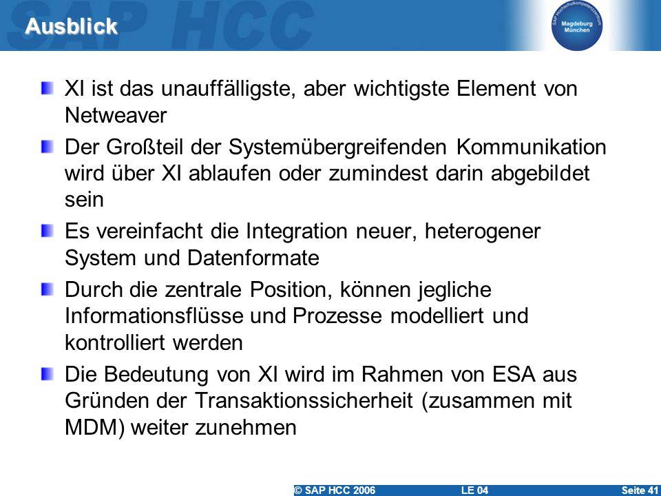 © SAP HCC 2006 LE 04Seite 41 Ausblick XI ist das unauffälligste, aber wichtigste Element von Netweaver Der Großteil der Systemübergreifenden Kommunika