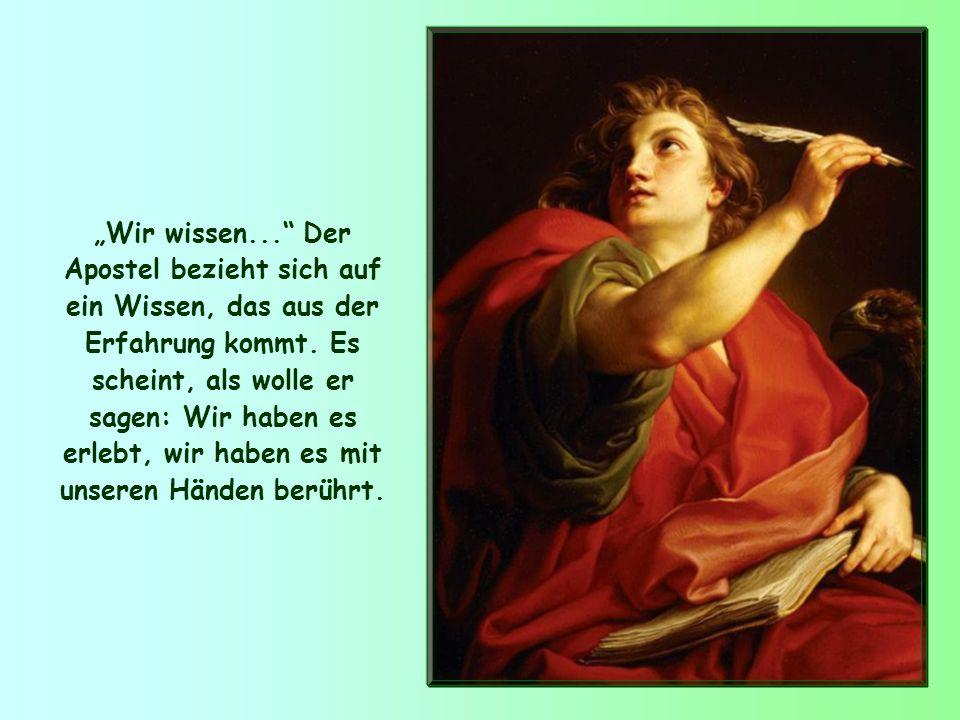 Wir wissen...Der Apostel bezieht sich auf ein Wissen, das aus der Erfahrung kommt.