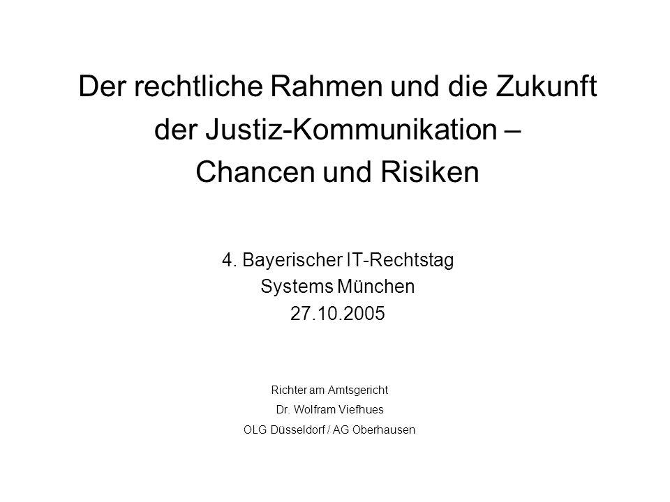 Der rechtliche Rahmen und die Zukunft der Justiz-Kommunikation – Chancen und Risiken 4. Bayerischer IT-Rechtstag Systems München 27.10.2005 Richter am