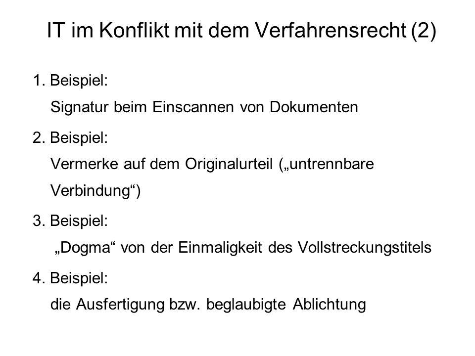 IT im Konflikt mit dem Verfahrensrecht (2) 1. Beispiel: Signatur beim Einscannen von Dokumenten 2. Beispiel: Vermerke auf dem Originalurteil (untrennb
