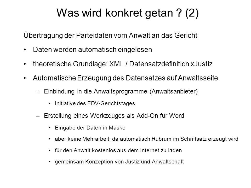 Was wird konkret getan ? (2) Übertragung der Parteidaten vom Anwalt an das Gericht Daten werden automatisch eingelesen theoretische Grundlage: XML / D