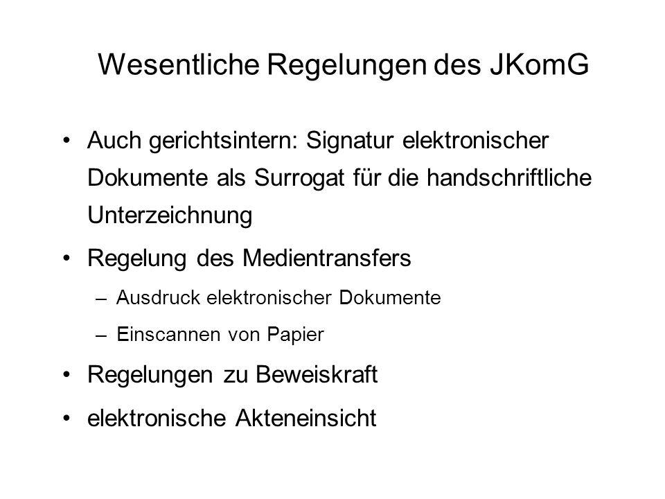 Wesentliche Regelungen des JKomG Auch gerichtsintern: Signatur elektronischer Dokumente als Surrogat für die handschriftliche Unterzeichnung Regelung