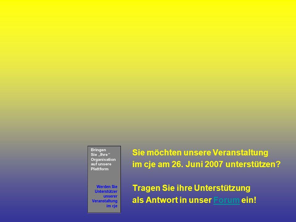 Sie möchten unsere Veranstaltung im cje am 26. Juni 2007 unterstützen.