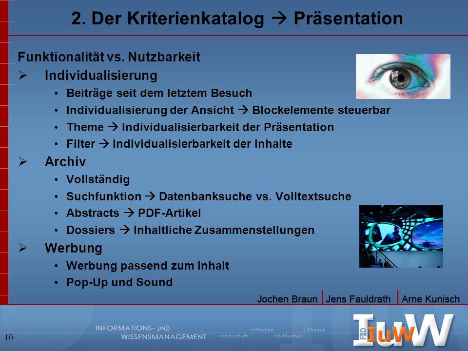10 2. Der Kriterienkatalog Präsentation Funktionalität vs. Nutzbarkeit Individualisierung Beiträge seit dem letztem Besuch Individualisierung der Ansi