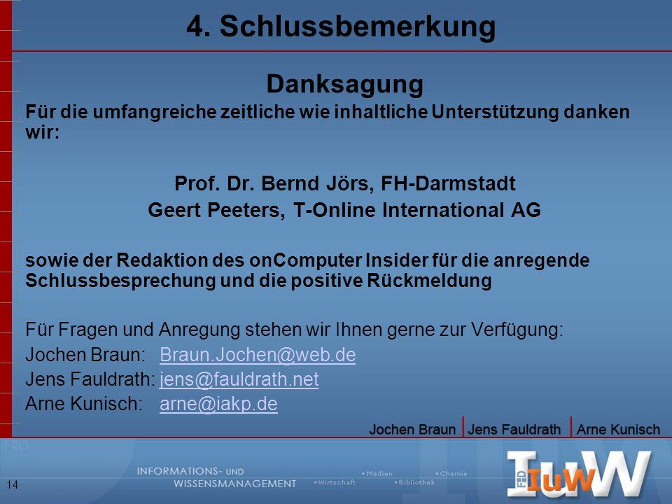 14 4. Schlussbemerkung Danksagung Für die umfangreiche zeitliche wie inhaltliche Unterstützung danken wir: Prof. Dr. Bernd Jörs, FH-Darmstadt Geert Pe