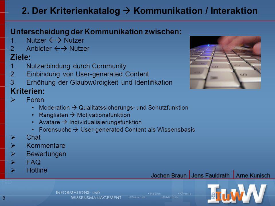 8 2. Der Kriterienkatalog Kommunikation / Interaktion Unterscheidung der Kommunikation zwischen: 1.Nutzer Nutzer 2.Anbieter Nutzer Ziele: 1.Nutzerbind