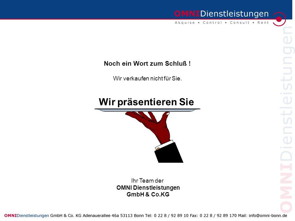 Noch ein Wort zum Schluß ! Wir verkaufen nicht für Sie. Wir präsentieren Sie Ihr Team der OMNI Dienstleistungen GmbH & Co.KG