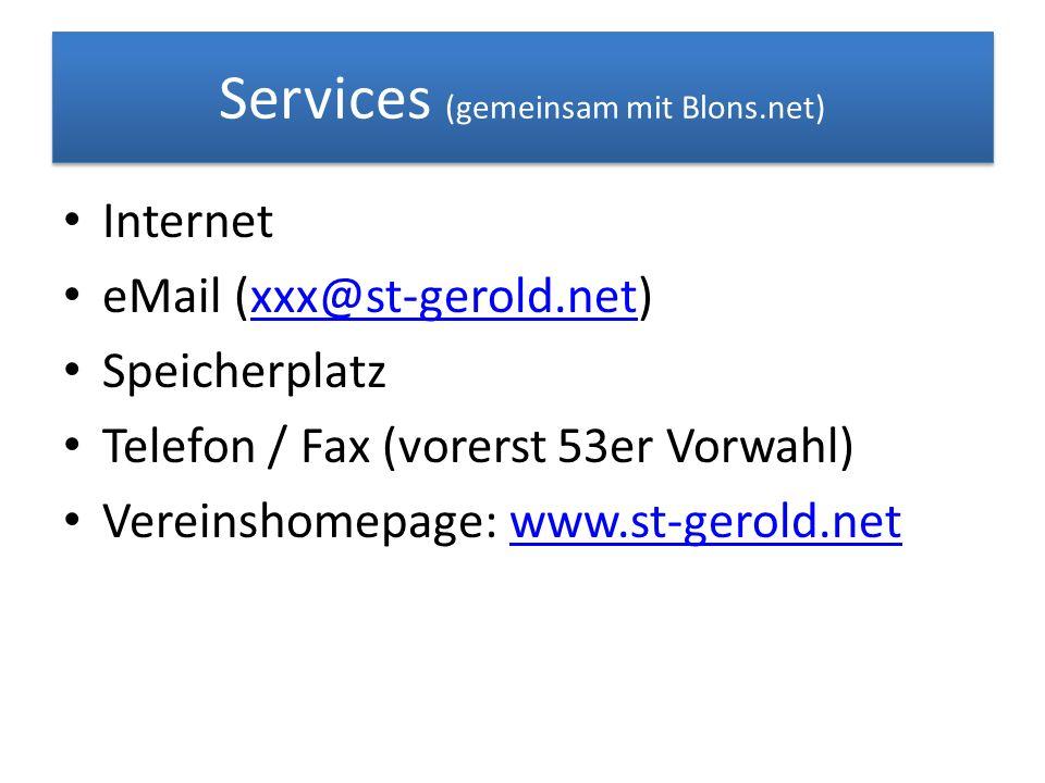Services (gemeinsam mit Blons.net) Internet eMail (xxx@st-gerold.net)xxx@st-gerold.net Speicherplatz Telefon / Fax (vorerst 53er Vorwahl) Vereinshomep