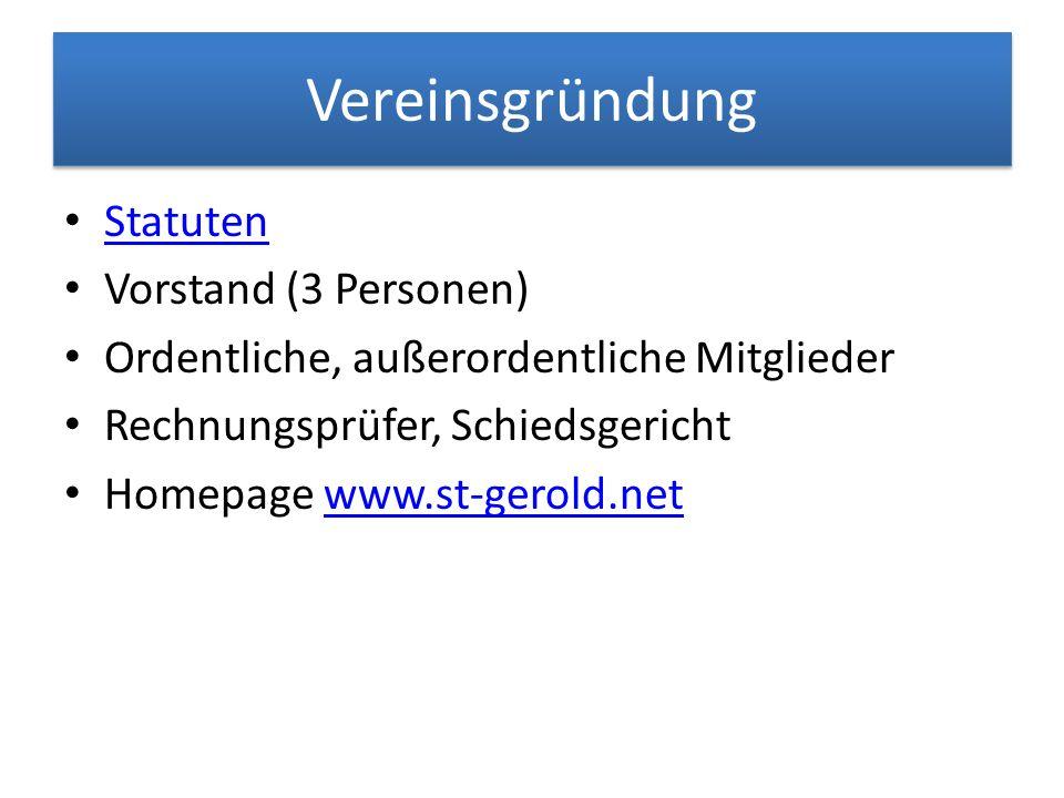 Vereinsgründung Statuten Vorstand (3 Personen) Ordentliche, außerordentliche Mitglieder Rechnungsprüfer, Schiedsgericht Homepage www.st-gerold.netwww.