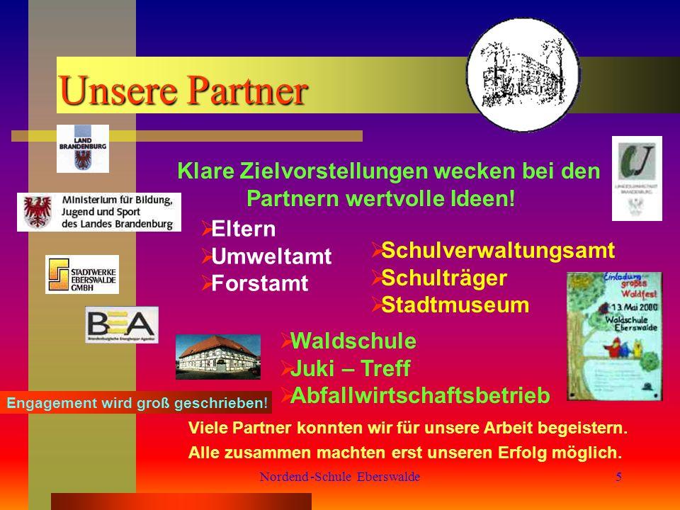 Nordend -Schule Eberswalde5 Unsere Partner Klare Zielvorstellungen wecken bei den Partnern wertvolle Ideen.