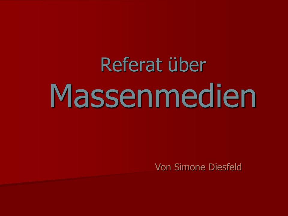 Referat über Massenmedien Von Simone Diesfeld
