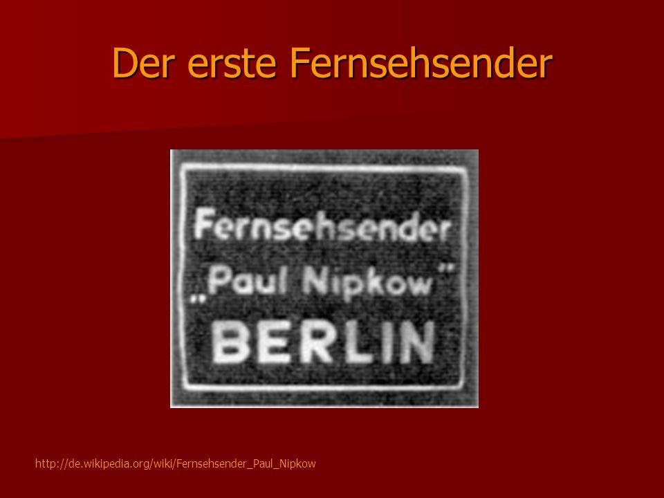 Der erste Fernsehsender http://de.wikipedia.org/wiki/Fernsehsender_Paul_Nipkow