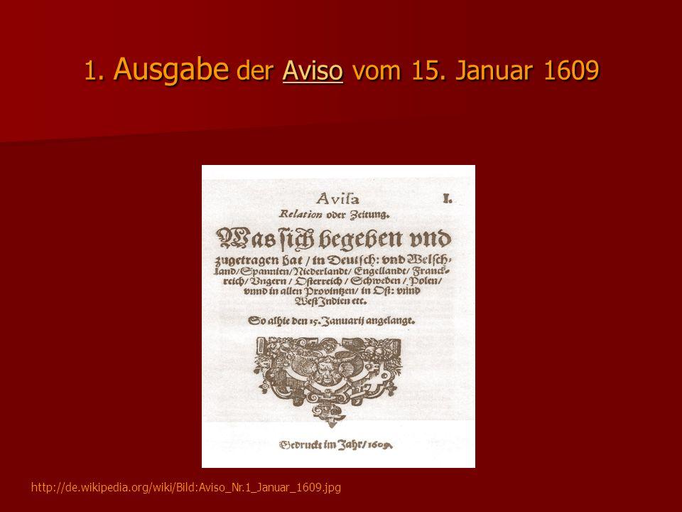 1. Ausgabe der Aviso vom 15. Januar 1609 Aviso http://de.wikipedia.org/wiki/Bild:Aviso_Nr.1_Januar_1609.jpg