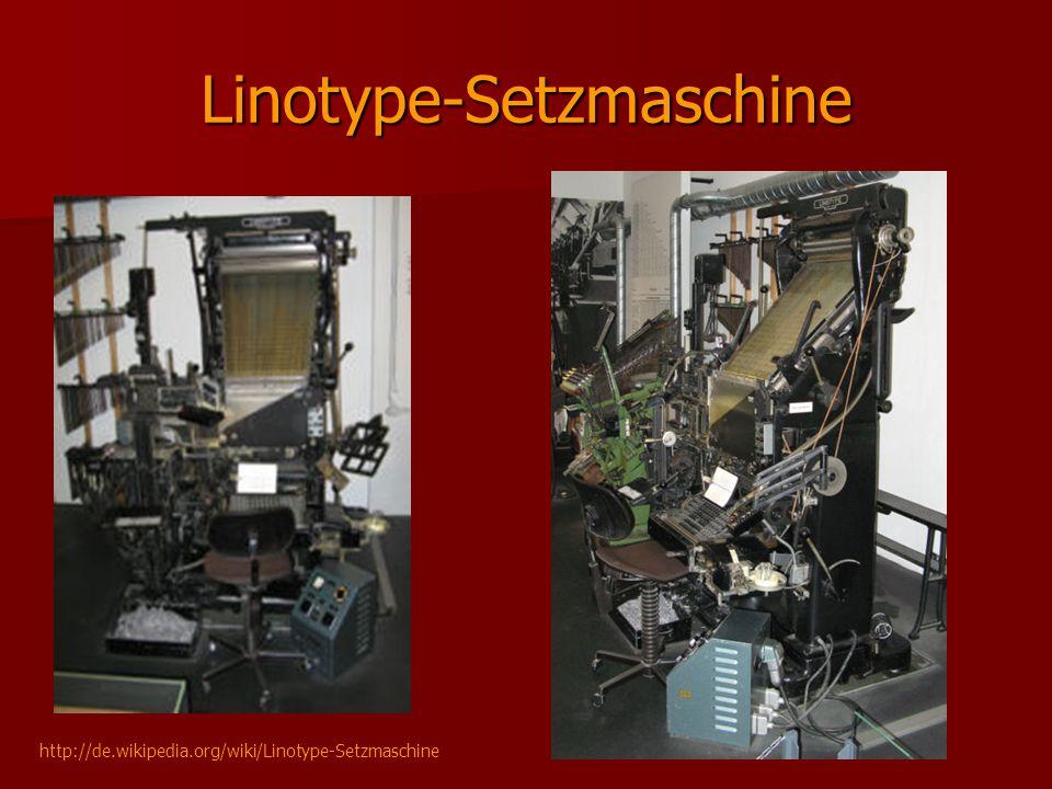 Linotype-Setzmaschine http://de.wikipedia.org/wiki/Linotype-Setzmaschine