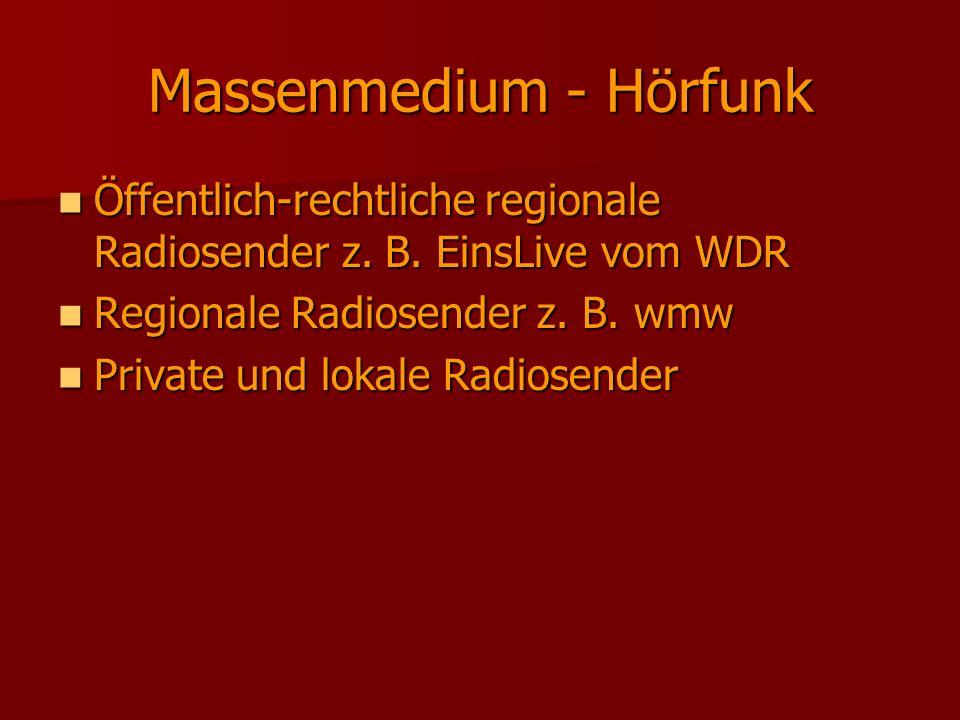 Massenmedium - Hörfunk Öffentlich-rechtliche regionale Radiosender z. B. EinsLive vom WDR Öffentlich-rechtliche regionale Radiosender z. B. EinsLive v