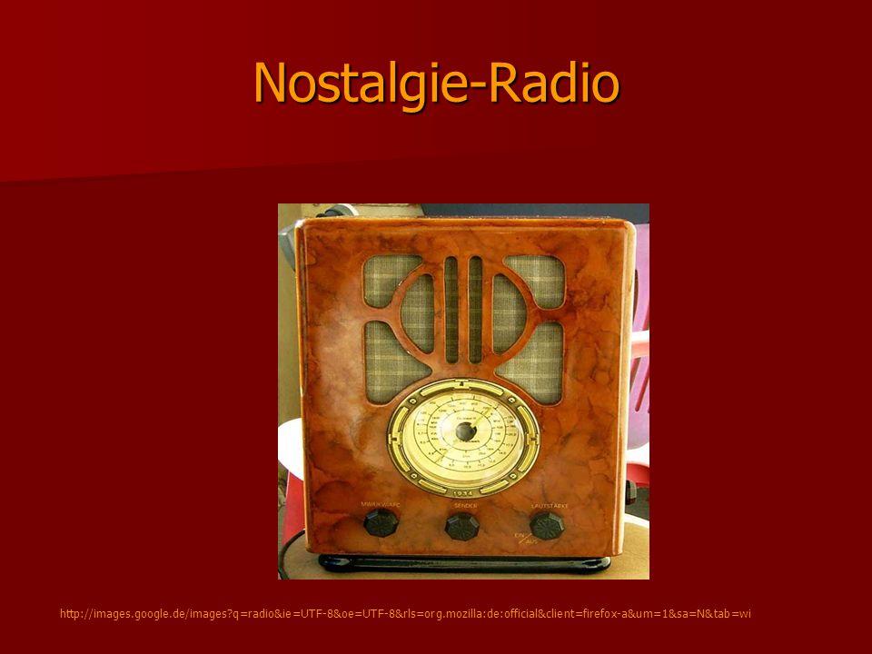 Nostalgie-Radio http://images.google.de/images?q=radio&ie=UTF-8&oe=UTF-8&rls=org.mozilla:de:official&client=firefox-a&um=1&sa=N&tab=wi