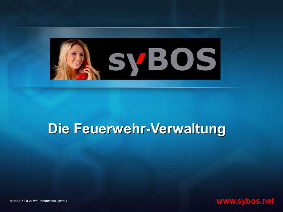 © 2008 SOLARYS Informatik GmbH www.sybos.net Die Feuerwehr-Verwaltung