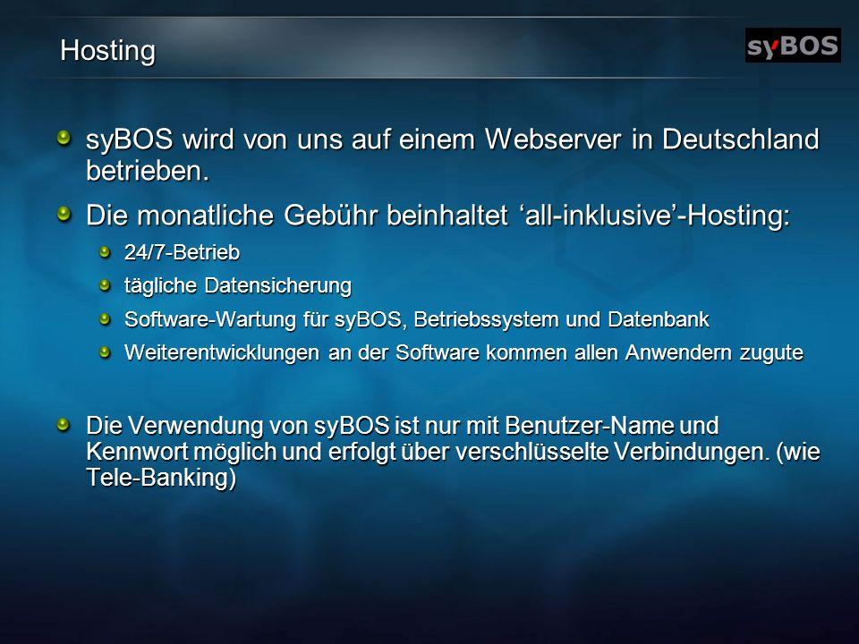Hosting syBOS wird von uns auf einem Webserver in Deutschland betrieben. Die monatliche Gebühr beinhaltet all-inklusive-Hosting: 24/7-Betrieb tägliche