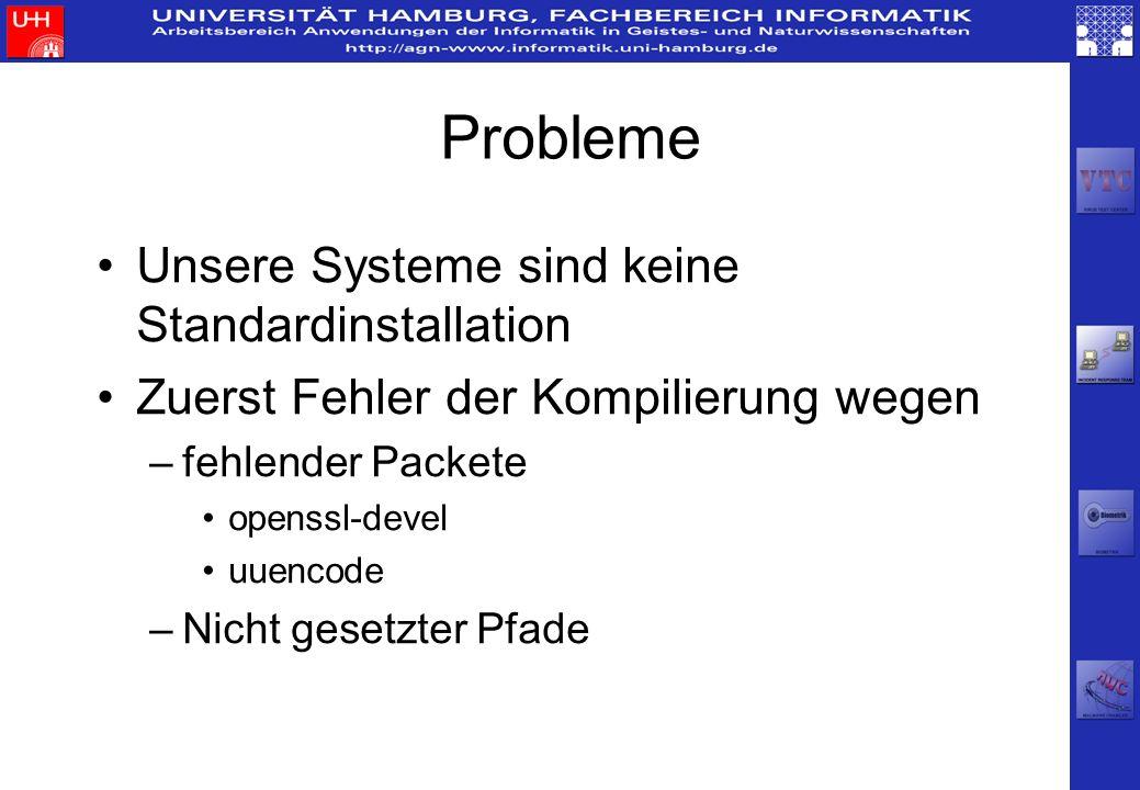 Probleme Unsere Systeme sind keine Standardinstallation Zuerst Fehler der Kompilierung wegen –fehlender Packete openssl-devel uuencode –Nicht gesetzte