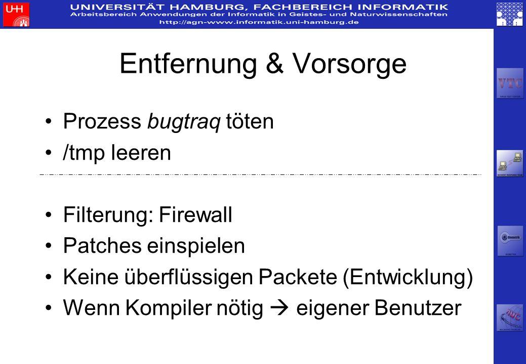 Entfernung & Vorsorge Prozess bugtraq töten /tmp leeren Filterung: Firewall Patches einspielen Keine überflüssigen Packete (Entwicklung) Wenn Kompiler