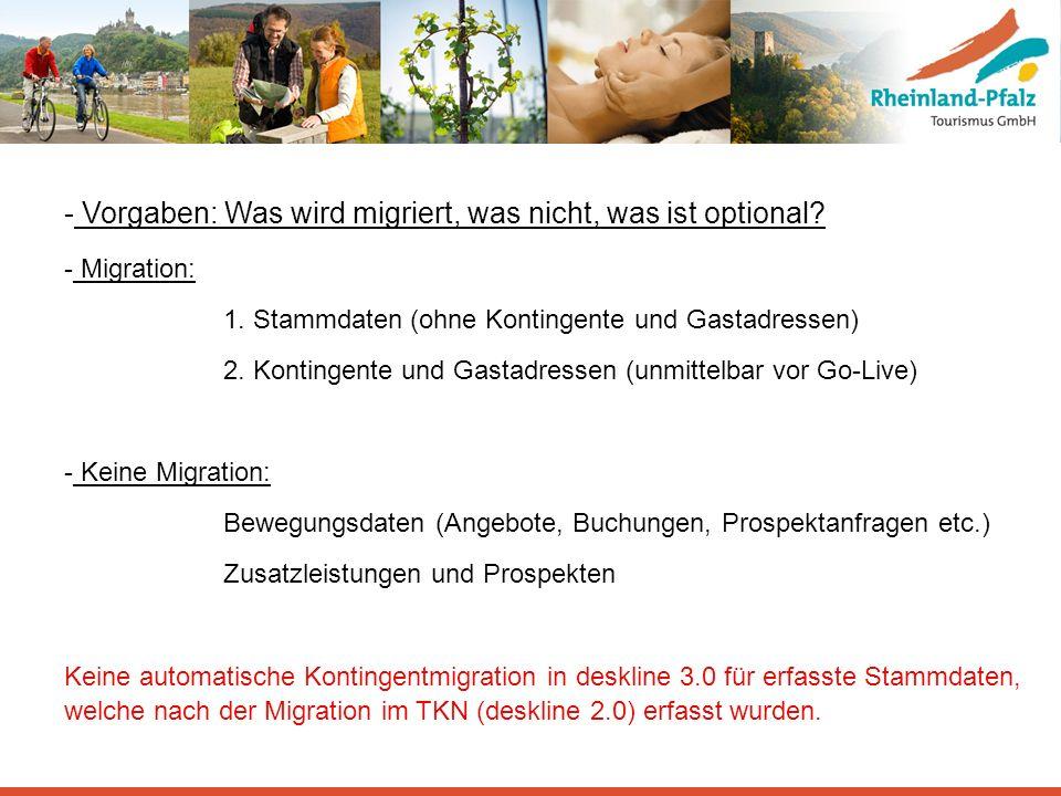 - Vorgaben: Was wird migriert, was nicht, was ist optional? - Migration: 1. Stammdaten (ohne Kontingente und Gastadressen) 2. Kontingente und Gastadre
