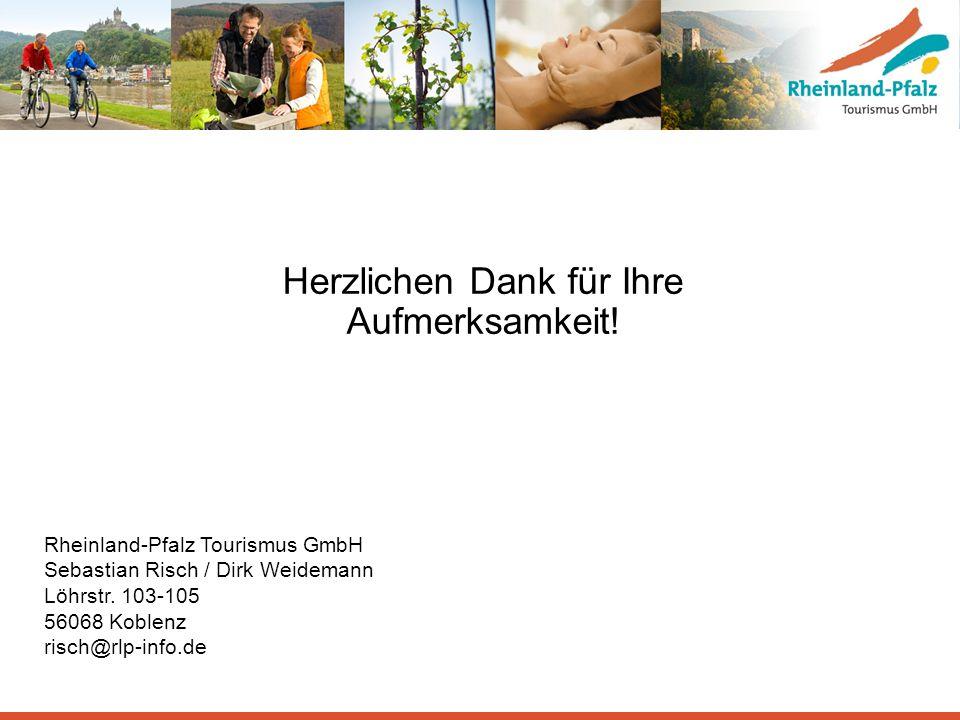 Herzlichen Dank für Ihre Aufmerksamkeit! Rheinland-Pfalz Tourismus GmbH Sebastian Risch / Dirk Weidemann Löhrstr. 103-105 56068 Koblenz risch@rlp-info