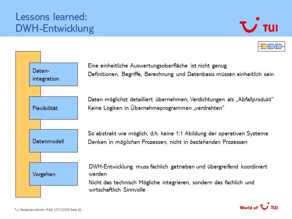TUI Deutschland GmbH, MI&S   07.10.2003  Seite 28 Lessons learned: DWH-Entwicklung Daten- integration Flexibilität Datenmodell Eine einheitliche Auswe