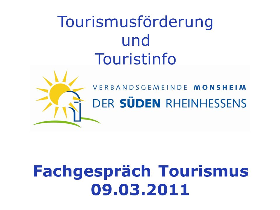 Tourismusförderung und Touristinfo Fachgespräch Tourismus 09.03.2011