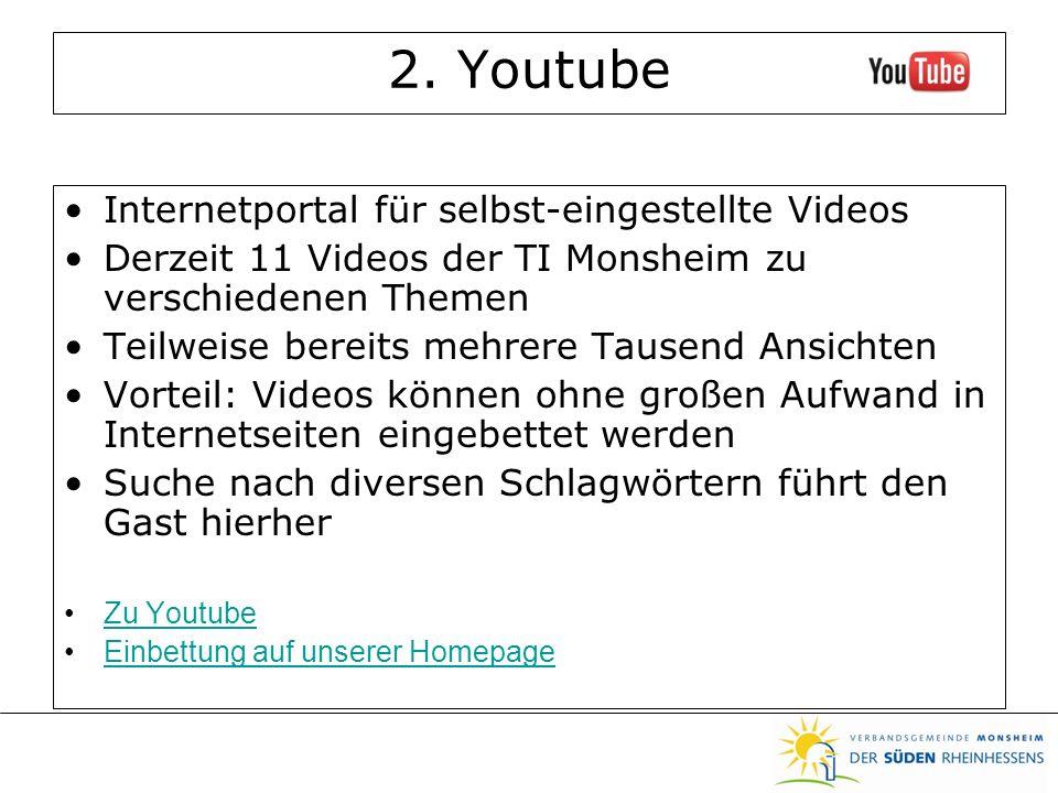 2. Youtube Internetportal für selbst-eingestellte Videos Derzeit 11 Videos der TI Monsheim zu verschiedenen Themen Teilweise bereits mehrere Tausend A