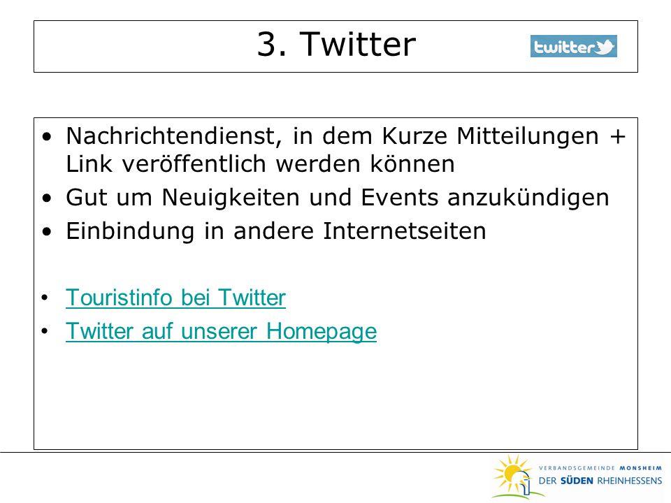 3. Twitter Nachrichtendienst, in dem Kurze Mitteilungen + Link veröffentlich werden können Gut um Neuigkeiten und Events anzukündigen Einbindung in an