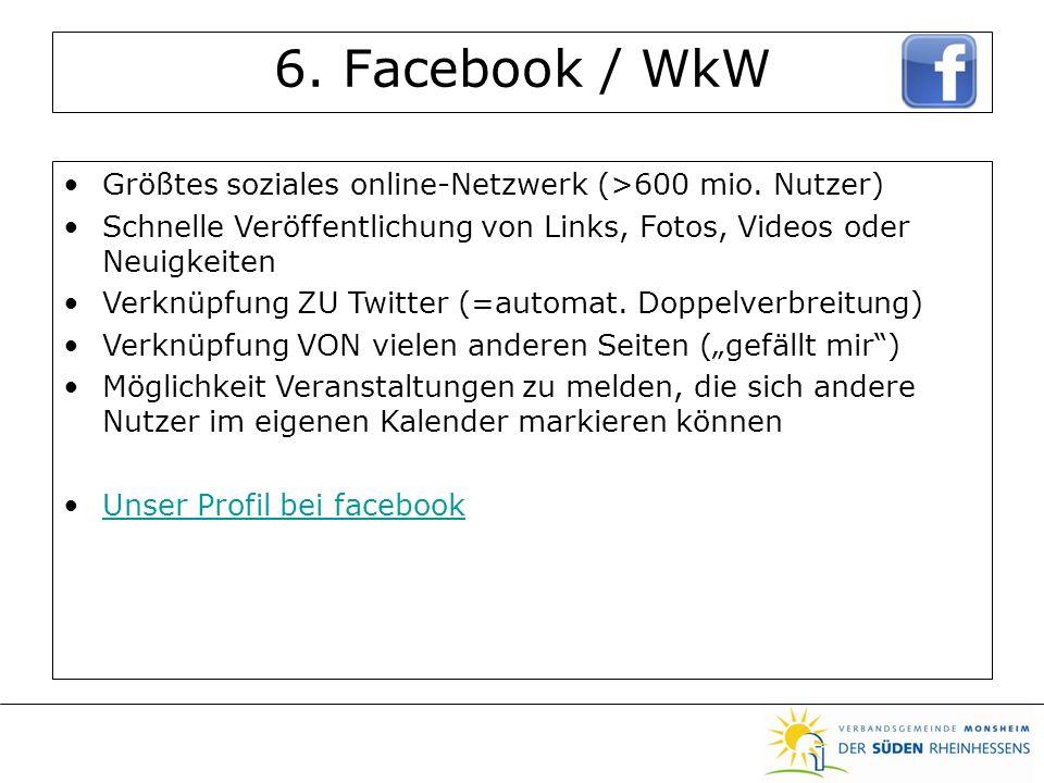 6. Facebook / WkW Größtes soziales online-Netzwerk (>600 mio.