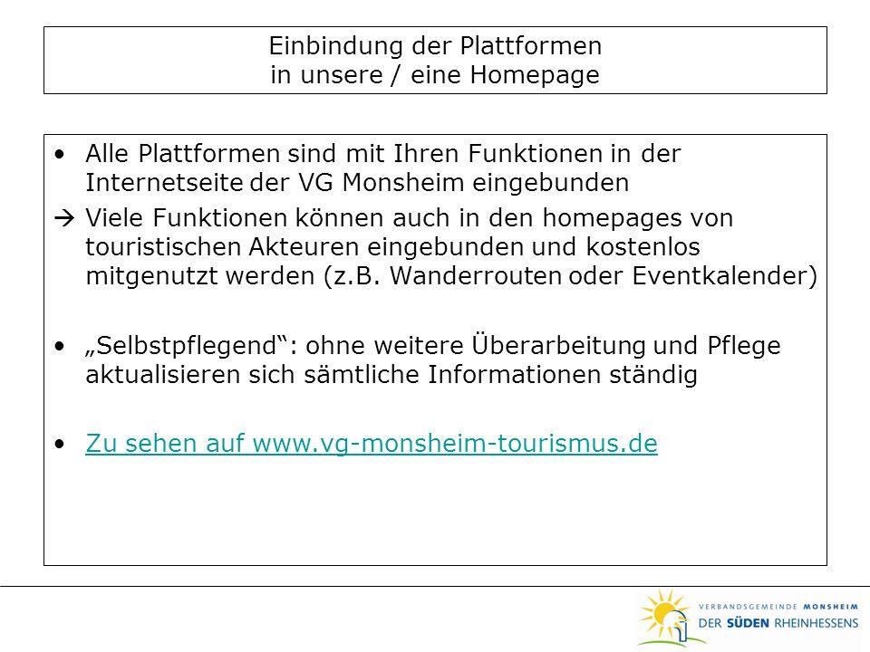 Einbindung der Plattformen in unsere / eine Homepage Alle Plattformen sind mit Ihren Funktionen in der Internetseite der VG Monsheim eingebunden Viele Funktionen können auch in den homepages von touristischen Akteuren eingebunden und kostenlos mitgenutzt werden (z.B.