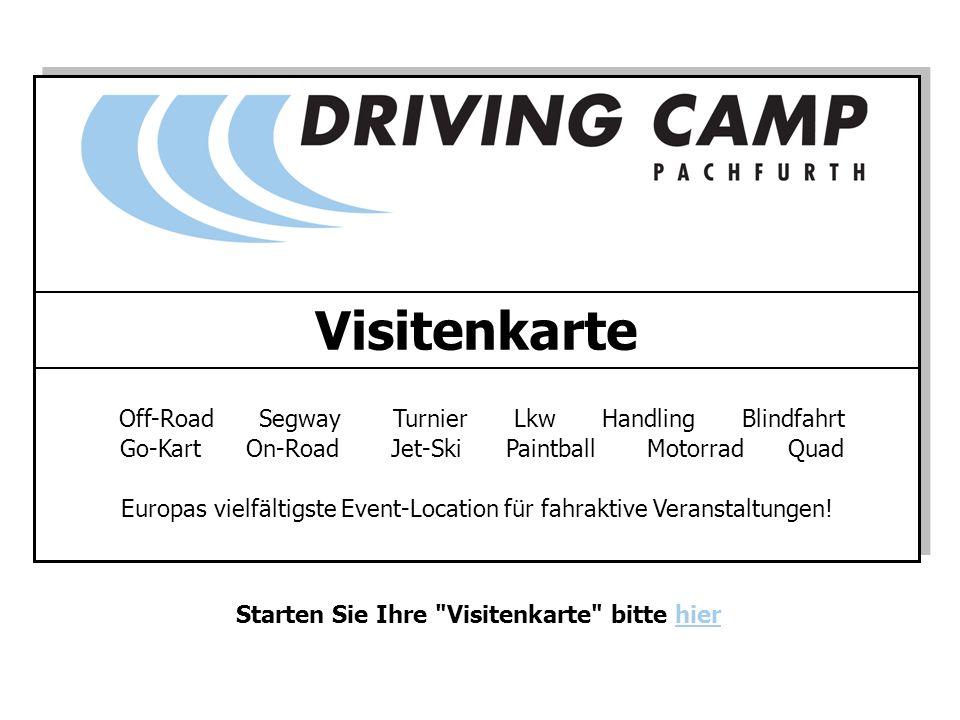 Off-Road Segway Turnier Lkw Handling Blindfahrt Go-Kart On-Road Jet-Ski Paintball Motorrad Quad Visitenkarte Europas vielfältigste Event-Location für fahraktive Veranstaltungen.