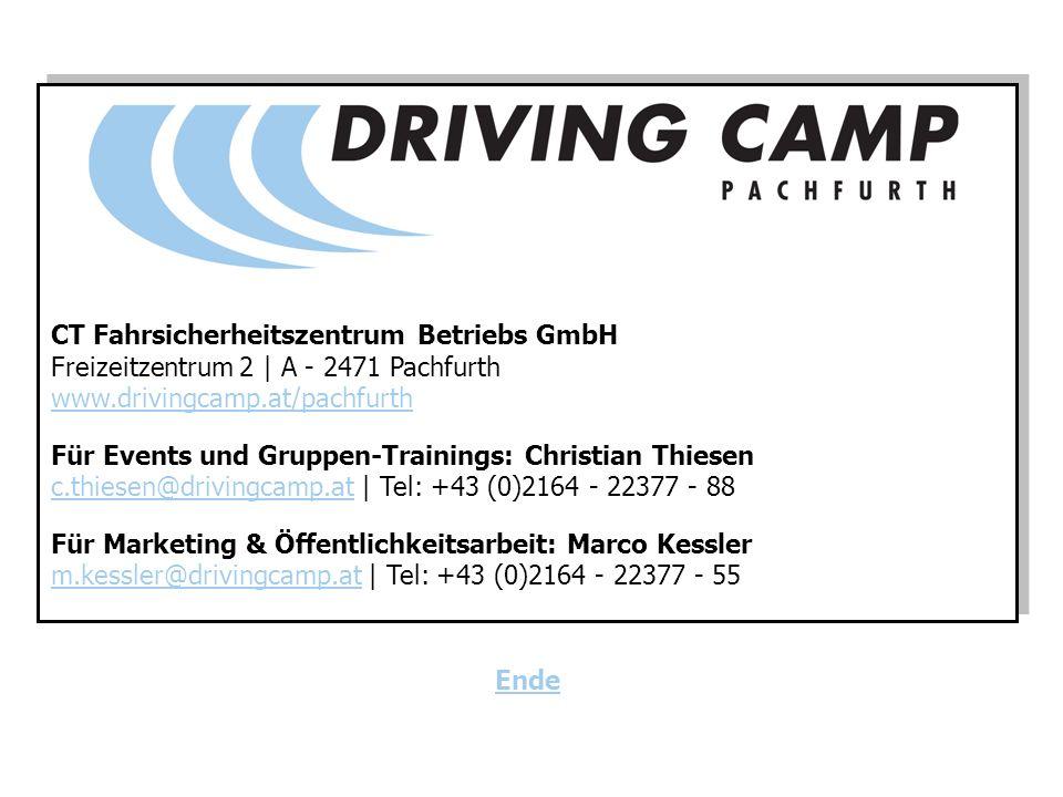 CT Fahrsicherheitszentrum Betriebs GmbH Freizeitzentrum 2 | A - 2471 Pachfurth www.drivingcamp.at/pachfurth Für Events und Gruppen-Trainings: Christian Thiesen c.thiesen@drivingcamp.atc.thiesen@drivingcamp.at | Tel: +43 (0)2164 - 22377 - 88 Für Marketing & Öffentlichkeitsarbeit: Marco Kessler m.kessler@drivingcamp.atm.kessler@drivingcamp.at | Tel: +43 (0)2164 - 22377 - 55 Ende