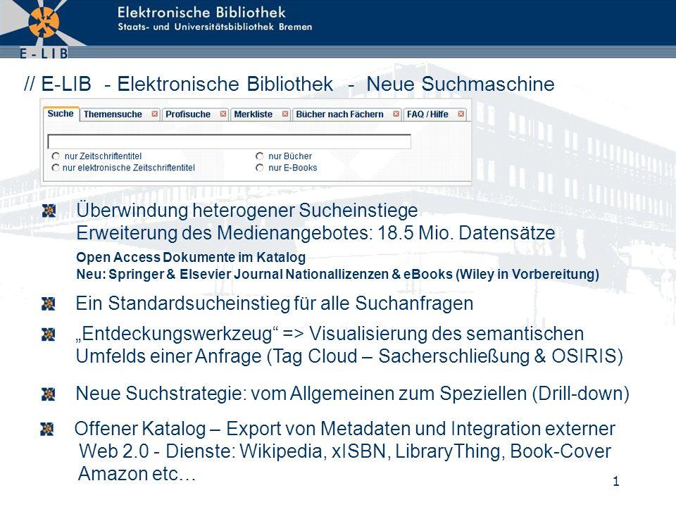 1 // E-LIB - Elektronische Bibliothek - Neue Suchmaschine Überwindung heterogener Sucheinstiege Erweiterung des Medienangebotes: 18.5 Mio.