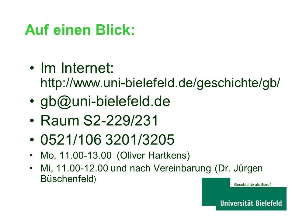 Auf einen Blick: Im Internet: http://www.uni-bielefeld.de/geschichte/gb/ gb@uni-bielefeld.de Raum S2-229/231 0521/106 3201/3205 Mo, 11.00-13.00 (Oliver Hartkens) Mi, 11.00-12.00 und nach Vereinbarung (Dr.