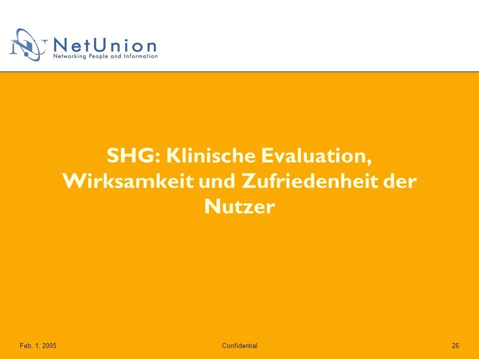 ConfidentialFeb. 1, 200526 SHG: Klinische Evaluation, Wirksamkeit und Zufriedenheit der Nutzer