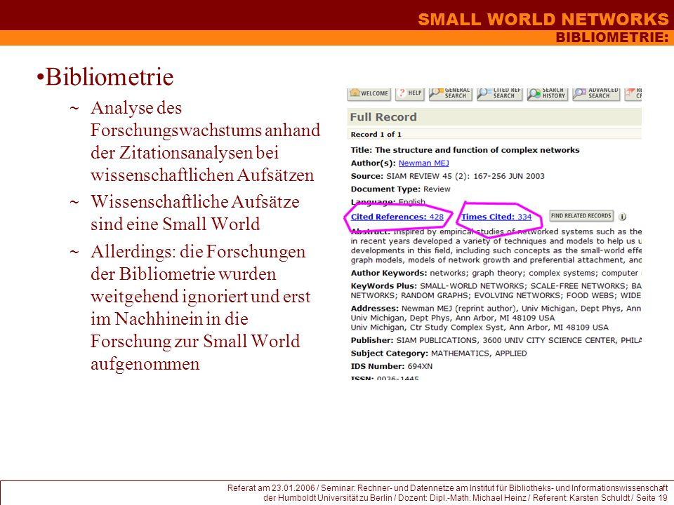 SMALL WORLD NETWORKS Referat am 23.01.2006 / Seminar: Rechner- und Datennetze am Institut für Bibliotheks- und Informationswissenschaft der Humboldt U