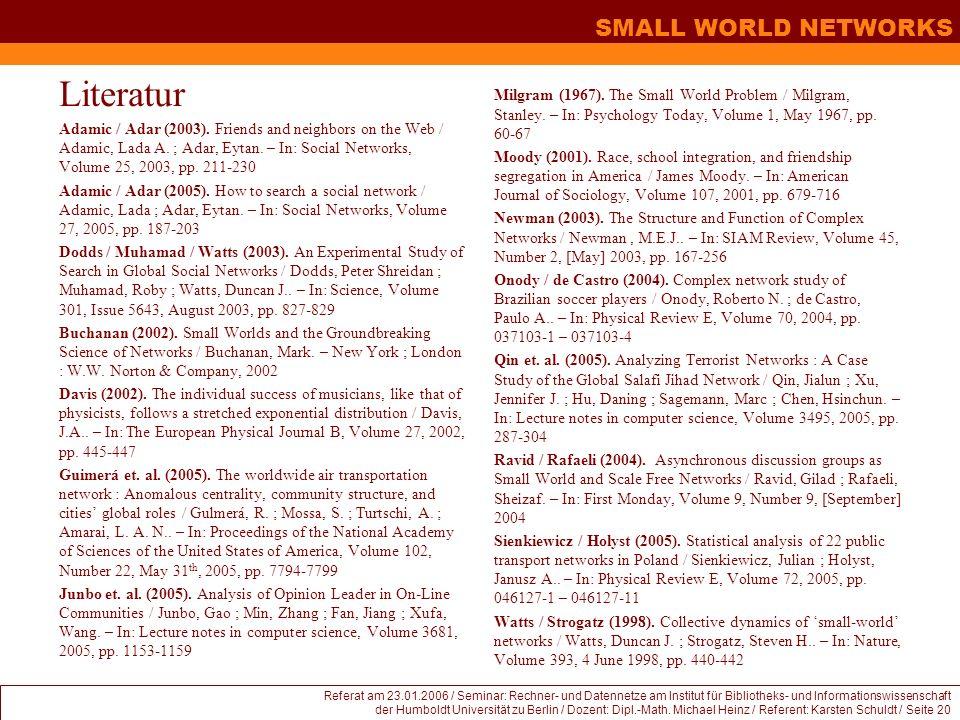 SMALL WORLD NETWORKS Referat am 23.01.2006 / Seminar: Rechner- und Datennetze am Institut für Bibliotheks- und Informationswissenschaft der Humboldt Universität zu Berlin / Dozent: Dipl.-Math.