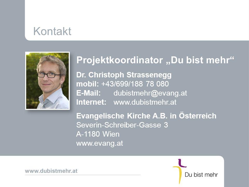 Kontakt Projektkoordinator Du bist mehr Dr. Christoph Strassenegg mobil:+43/699/188 78 080 E-Mail:dubistmehr@evang.at Internet:www.dubistmehr.at Evang