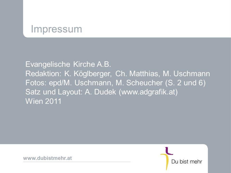 Impressum Evangelische Kirche A.B. Redaktion: K. Köglberger, Ch. Matthias, M. Uschmann Fotos: epd/M. Uschmann, M. Scheucher (S. 2 und 6) Satz und Layo