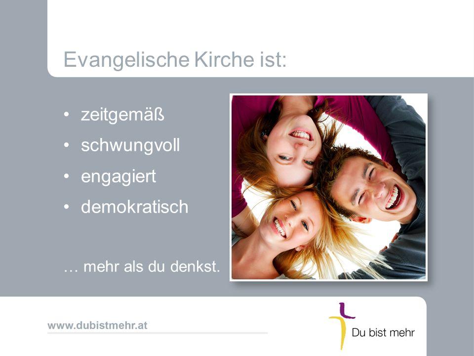 Evangelische Kirche ist: zeitgemäß schwungvoll engagiert demokratisch … mehr als du denkst.
