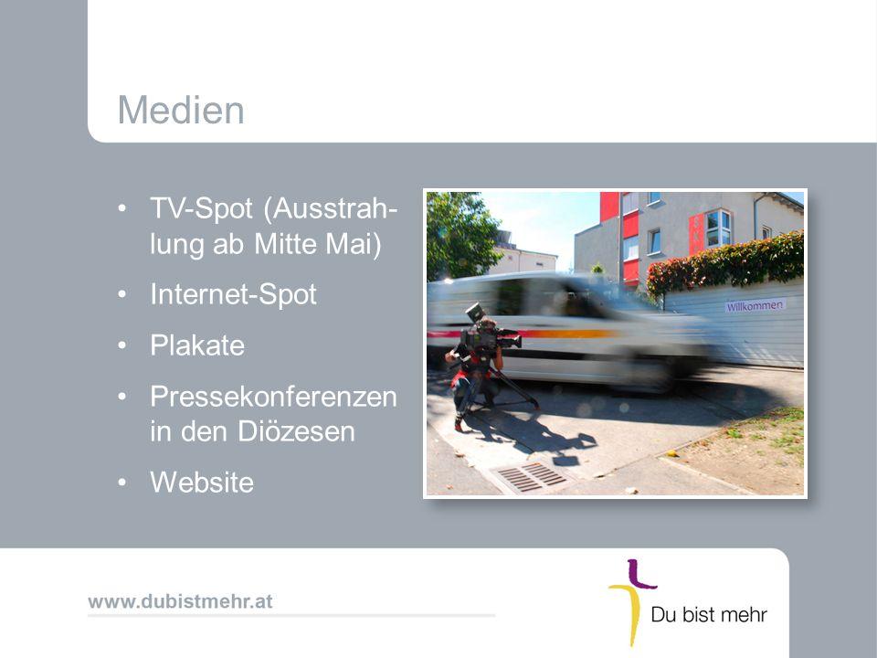 Medien TV-Spot (Ausstrah- lung ab Mitte Mai) Internet-Spot Plakate Pressekonferenzen in den Diözesen Website