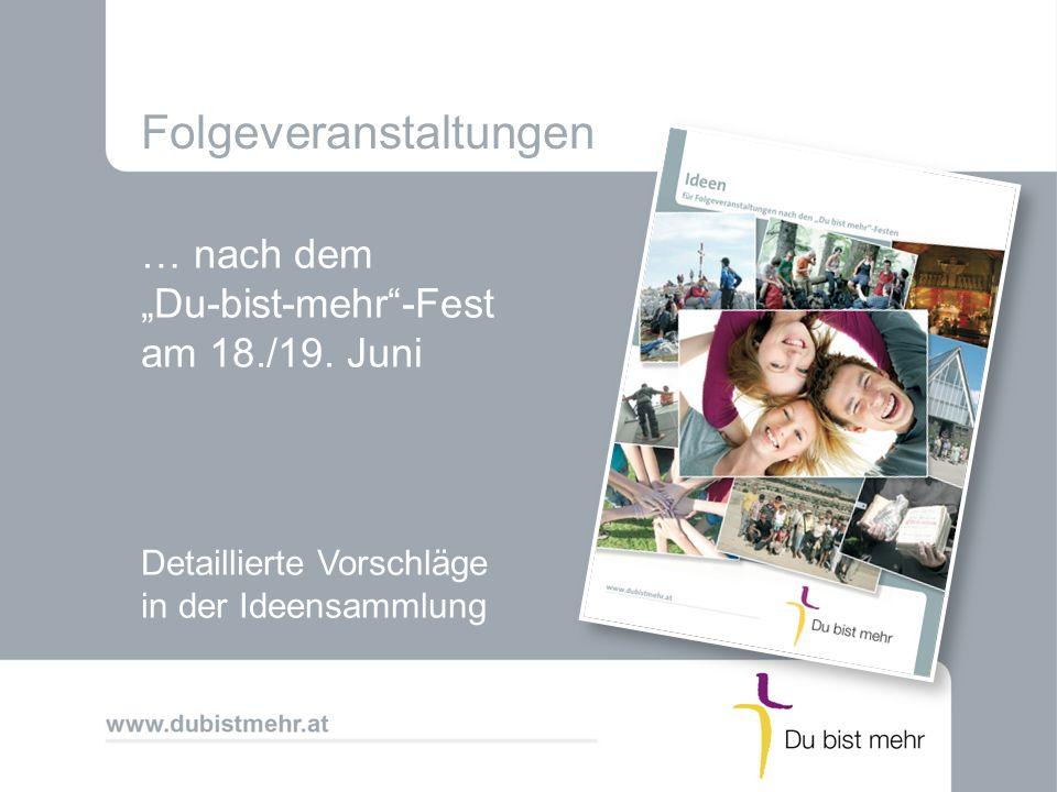 Folgeveranstaltungen … nach dem Du-bist-mehr-Fest am 18./19. Juni Detaillierte Vorschläge in der Ideensammlung