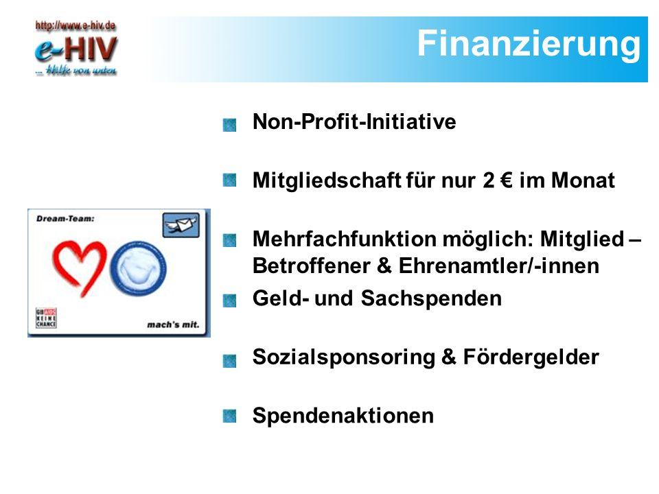 Finanzierung Non-Profit-Initiative Mitgliedschaft für nur 2 im Monat Mehrfachfunktion möglich: Mitglied – Betroffener & Ehrenamtler/-innen Geld- und Sachspenden Sozialsponsoring & Fördergelder Spendenaktionen